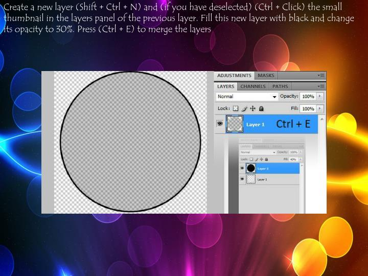 Create a new layer (Shift + Ctrl + N) and (if you have deselected) (Ctrl + Click) the small thumbnail in the layers panel of the previous layer. Fill this new layer with black and change its opacity to 30%. Press (Ctrl + E) to merge the layers