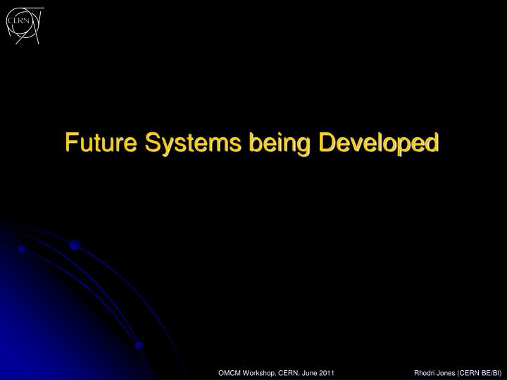 Future Systems being Developed