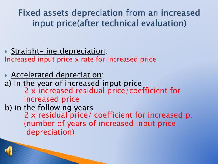 Fixed assets depreciation from an increased input price(after technical evaluation)
