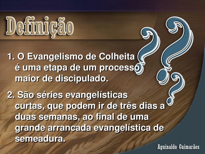 O Evangelismo de Colheita        é uma etapa de um processo maior de discipulado.