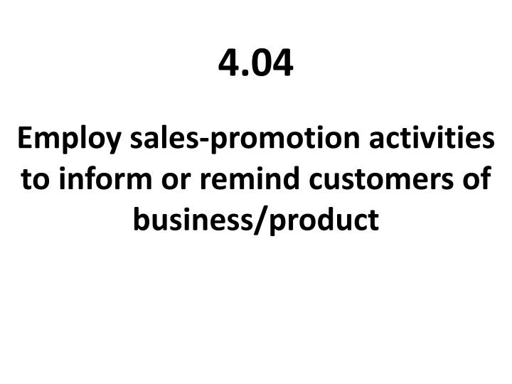 Employ sales promotion activities to inform or remind customers of business product