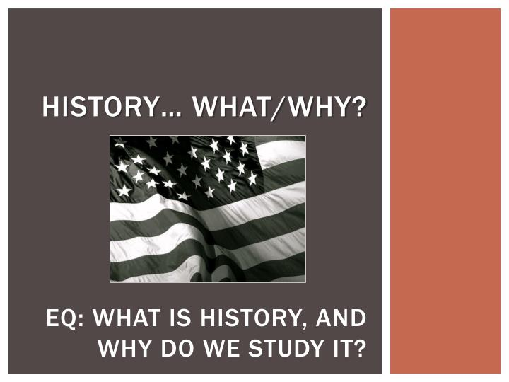 History what why eq what is history and why do we study it