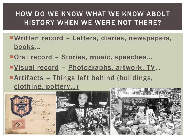 How do we know what we know about history when we were not there?