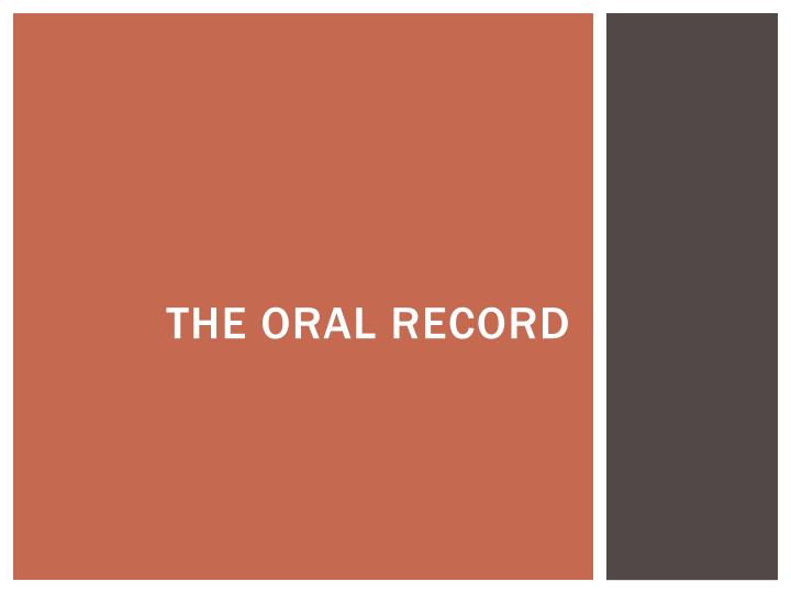 The oral record