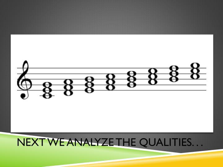 Next we analyze the Qualities. . .