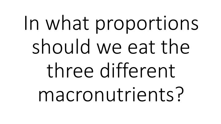 In what proportions should we eat the three different macronutrients?