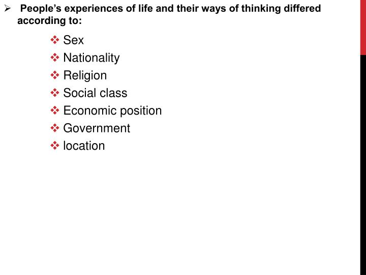 People's experiences of life and their ways of thinking differed according to