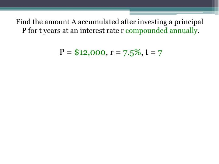 Find the amount A accumulated after investing a principal P for t years at an interest rate
