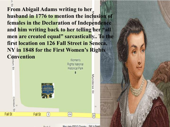 From Abigail Adams writing to her husband in 1776 to mention the inclusion of females in the Declara...