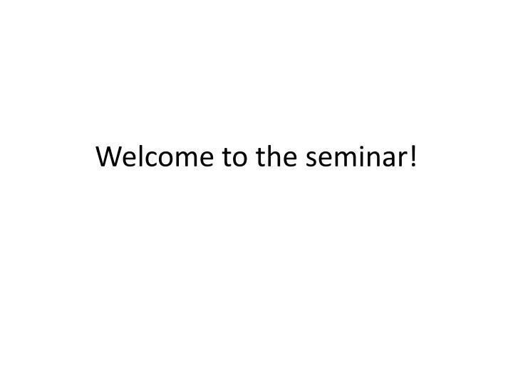 welcome to the seminar n.