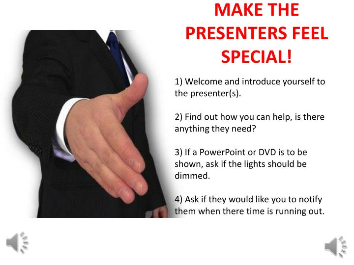 MAKE THE PRESENTERS FEEL SPECIAL!