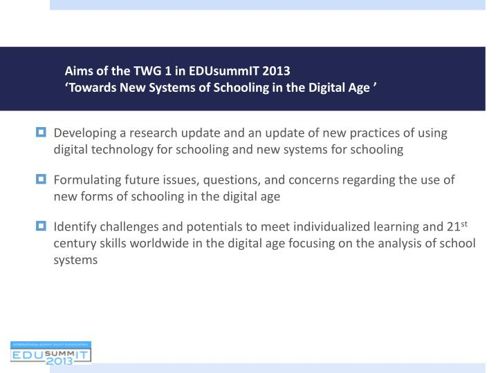 Aims of the twg 1 in edusummit 2013 towards new systems of schooling in the digital age