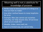 meaning well is not a substitute for knowledge of purpose