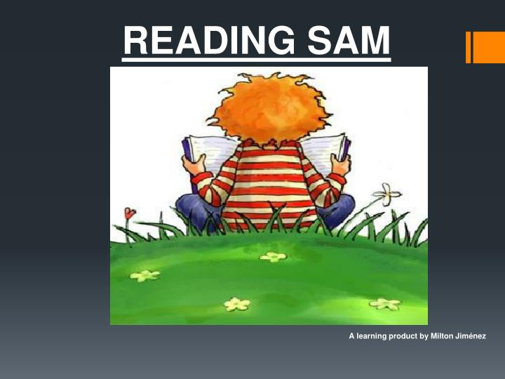 Reading sam a learning product by milton jim nez