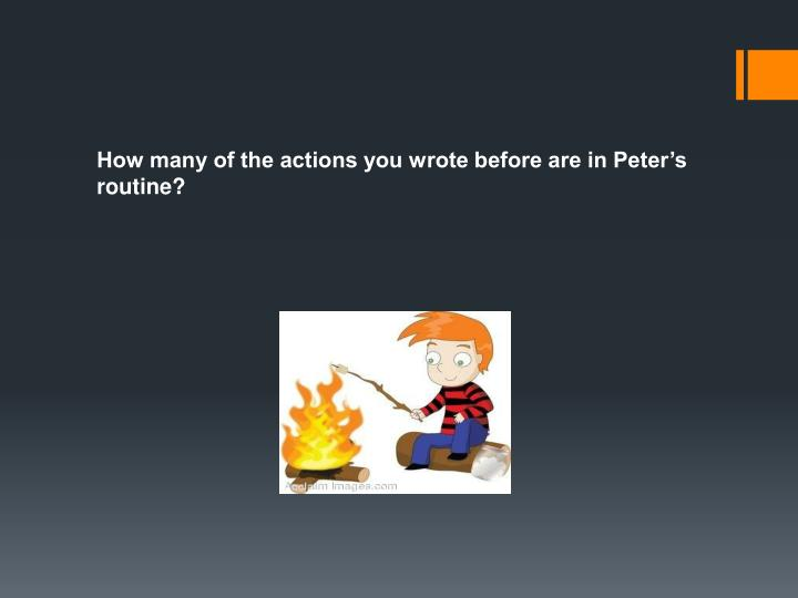 How many of the actions you wrote before are in Peter's routine?