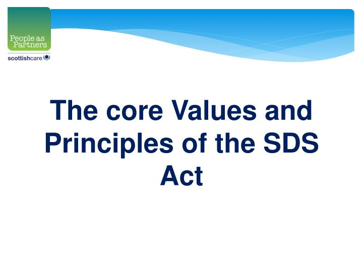 The core Values and Principles of the SDS Act