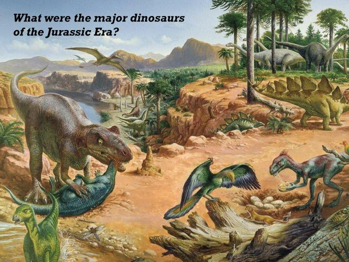 What were the major dinosaurs