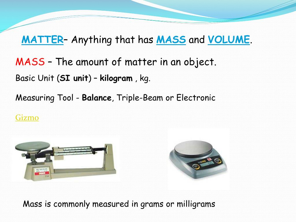 PPT - MATTER - Anything that has MASS and VOLUME ...