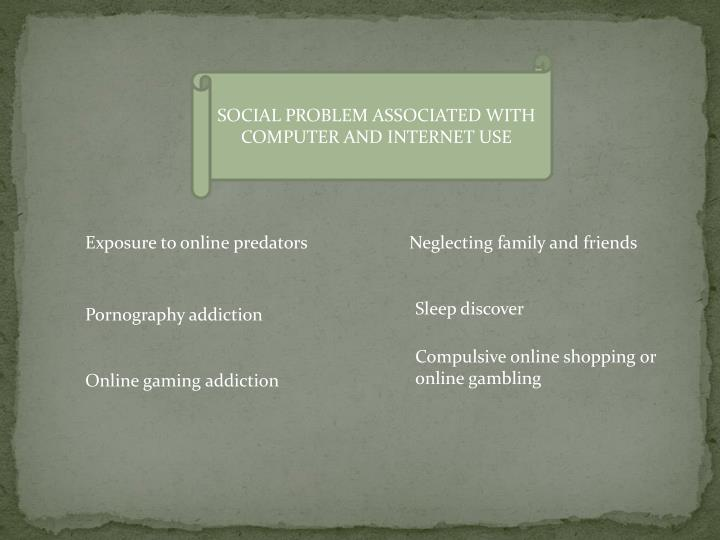 SOCIAL PROBLEM ASSOCIATED WITH COMPUTER AND INTERNET USE