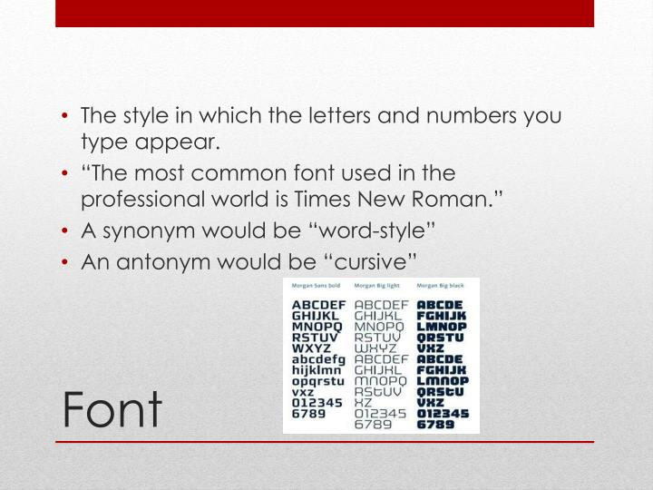 The style in which the letters and numbers you type appear.