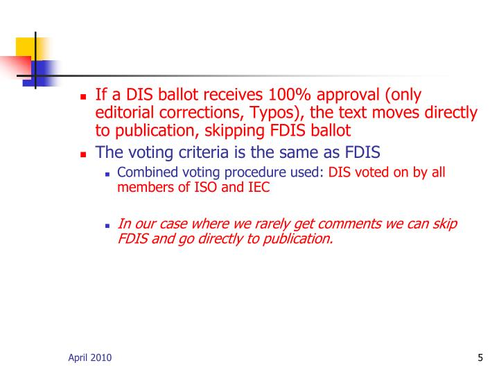 If a DIS ballot receives 100% approval (only editorial corrections, Typos), the text moves directly to publication, skipping FDIS ballot