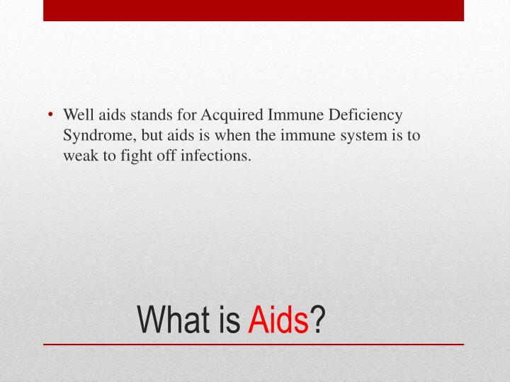 the history of the acquired immune deficiency syndrome aids It is the virus that can lead to acquired immunodeficiency syndrome or aids if  centres with a lot of hiv/aids patients  syndrome, acquired immune deficiency.