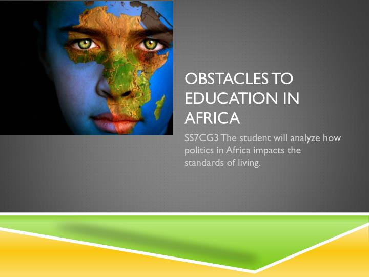 obstacles in pursuing an education essay Overcoming obstacles college essay - if i can't fly the aircraftthen i will build them - if i could choose one person in the united states history to be my idol, it would be jim lovell, the commander of the apollo 13 mission you see all my life i wanted to serve my country as a member of the nasa astronaut team as he did.