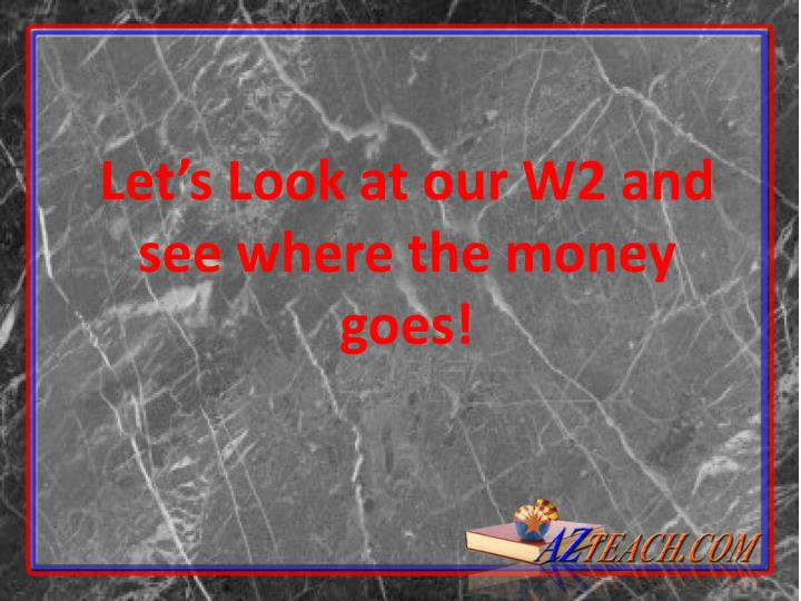 Let's Look at our W2 and see where the money goes!