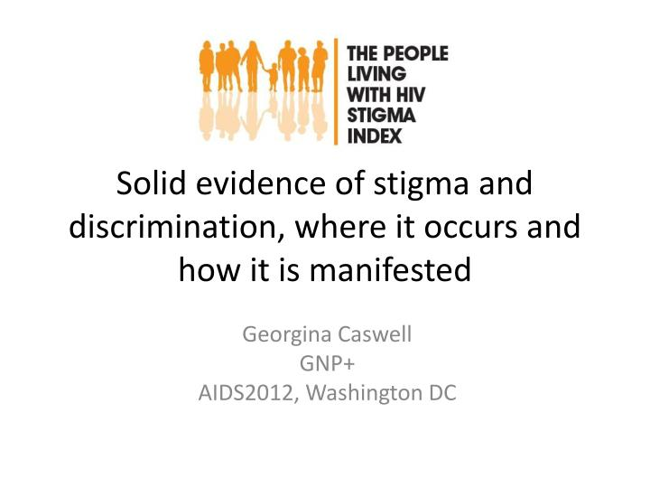 Solid evidence of stigma and discrimination where it occurs and how it is manifested