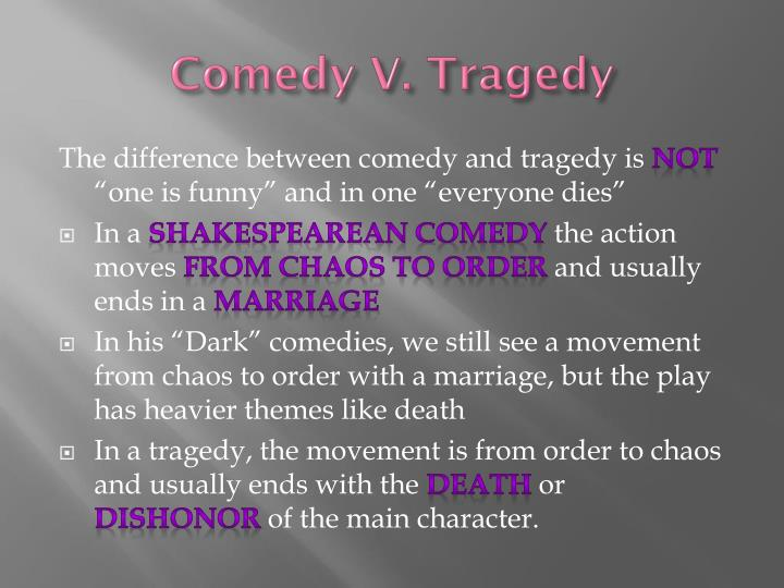 similarities between the tragedy and comedy Some distinctions between classical tragedy and comedy tragedy: comedy: purpose and effect 1) emphasizes human suffering 2) ends with rigid finality.
