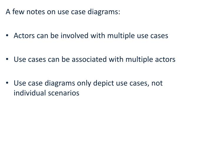 A few notes on use case diagrams: