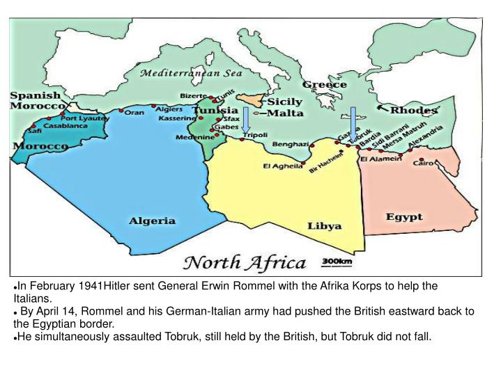 In February 1941Hitler sent General Erwin Rommel with the Afrika Korps to help the Italians.