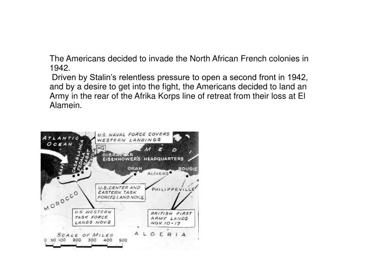 The Americans decided to invade the North African French colonies in 1942.