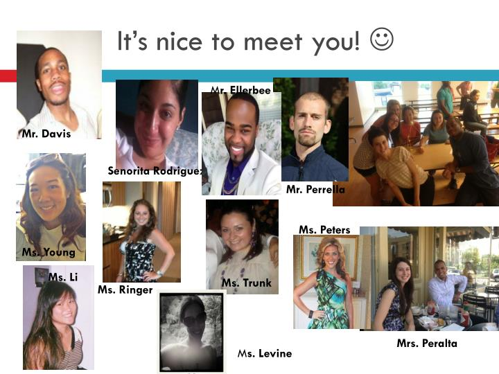 It's nice to meet you!