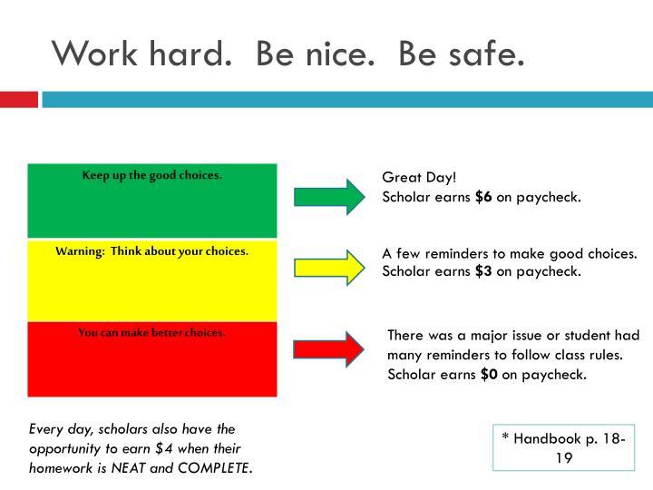 Work hard.  Be nice.  Be safe.