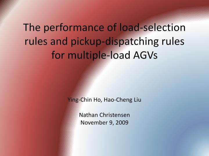 the performance of load selection rules and pickup dispatching rules for multiple load agvs n.