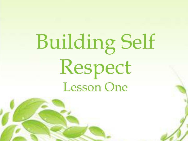 building self respect lesson one