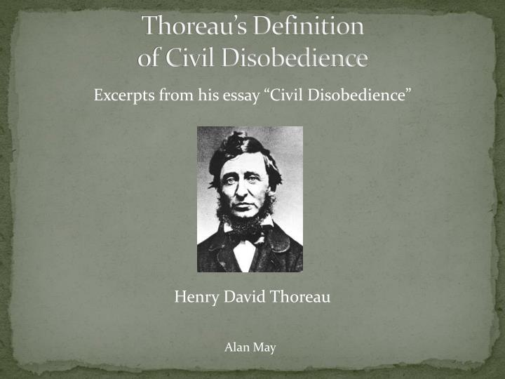 thesis of civil disobedience by thoreau 4 civil disobedience government which they have governments show thus how successfully men can be imposed on, even impose on themselves, for their own advantage.