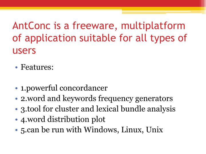 Antconc is a freeware multiplatform of application suitable for all types of users