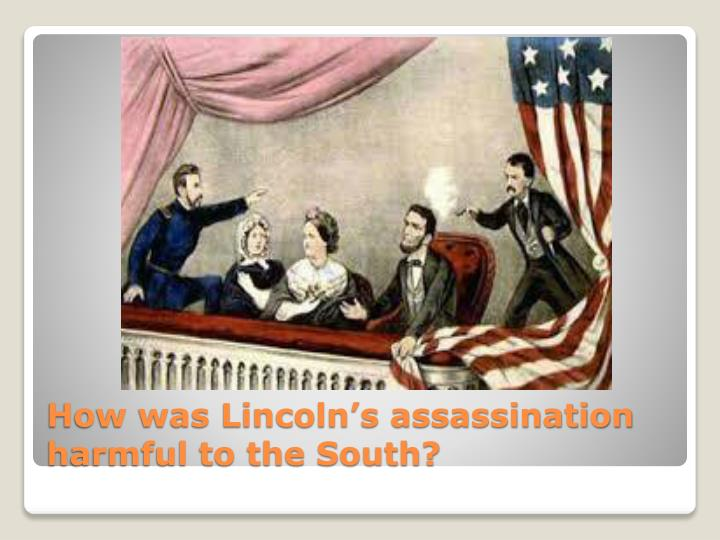How was Lincoln's assassination harmful to the South?