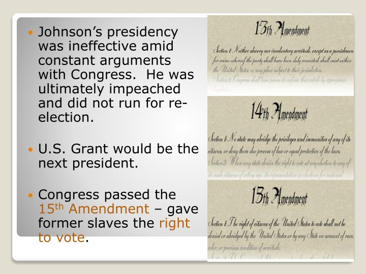 Johnson's presidency was ineffective amid constant arguments with Congress.  He was ultimately impeached and