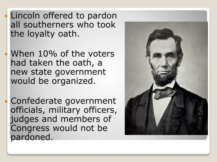 Lincoln offered to pardon all southerners who took the loyalty oath.