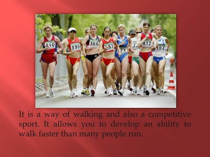 It is a way of walking and also a competitive
