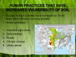 human practices that have increased vulnerbility of soil
