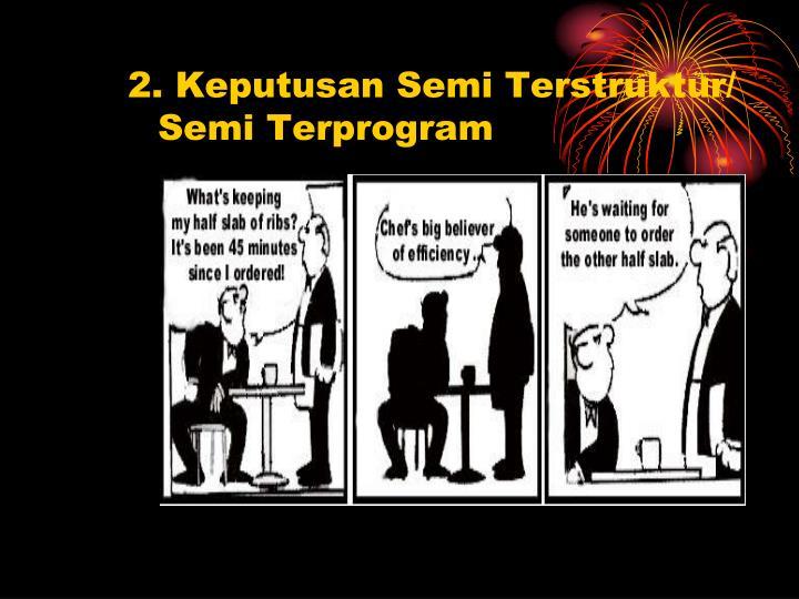 2. Keputusan Semi Terstruktur/ Semi Terprogram