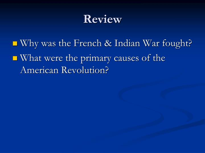 the primary cause of the american revolution The other reason for the american revolution actually the main reason for the revolution manipulators was probably the prime cause of the revolution.