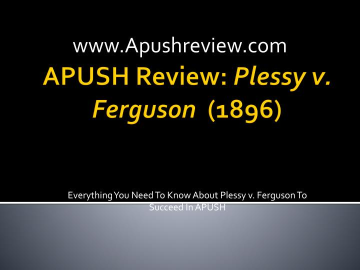 the case of plessy v ferguson essay Plessy v ferguson essay - no more fs with our reliable writing services top-ranked and affordable paper to simplify your education professionally written and hq academic writings.