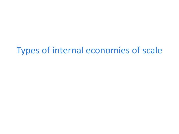 types of internal economies of scale