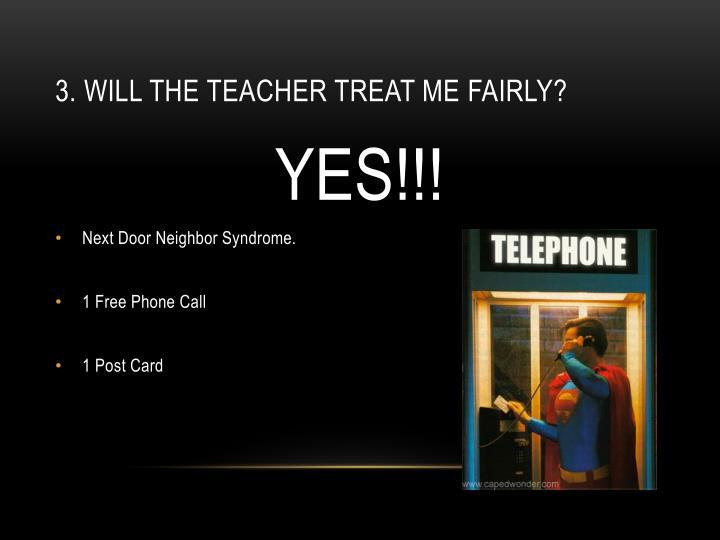 3 will the teacher treat me fairly