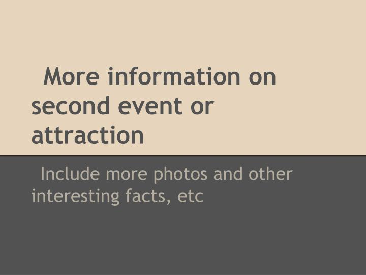 More information on second event or attraction